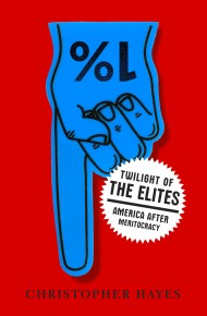 Chris Hayes, Twilight of The Elites Book, Twilight of The Elites